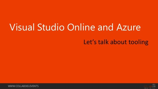 WWW.COLLAB365.EVENTS Visual Studio Online and Azure Let's talk about tooling