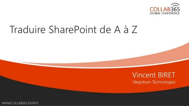 Online Conference June 17th and 18th 2015 WWW.COLLAB365.EVENTS Traduire SharePoint de A à Z
