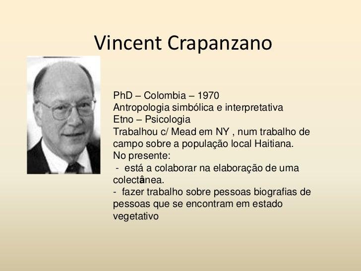 VincentCrapanzano<br />PhD – Colombia – 1970<br />Antropologia simbólica e interpretativa<br />Etno – Psicologia<br />Trab...