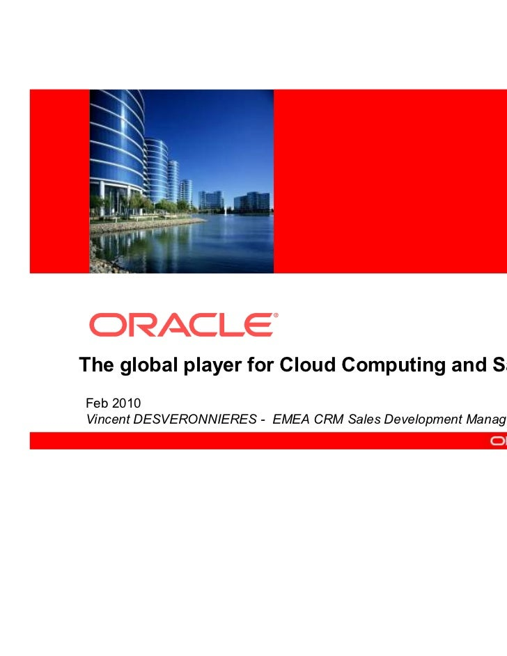<Insert Picture Here>The global player for Cloud Computing and SaaSFeb 2010Vincent DESVERONNIERES - EMEA CRM Sales Develop...