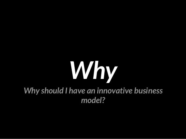 Why should I have an innovative business model? Why