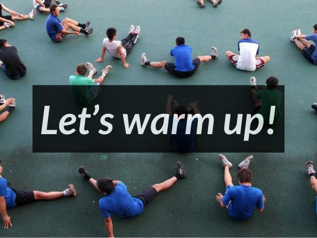 Let's warm up with some exercises Let's warm up!