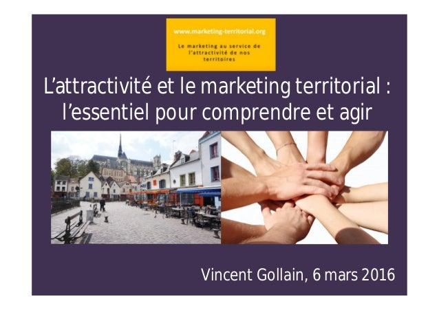 L'attractivité et le marketing territorial : l'essentiel pour comprendre et agir Vincent Gollain, 6 mars 2016