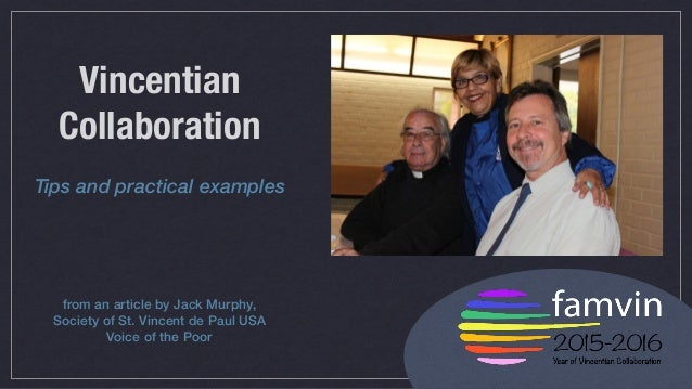 Vincentian Collaboration Tips and practical examples from an article by Jack Murphy, Society of St. Vincent de Paul USA Vo...