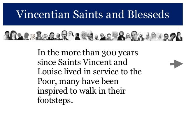 Vincentian Saints and Blesseds In the more than 300 years since Saints Vincent and Louise lived in service to the Poor, ma...