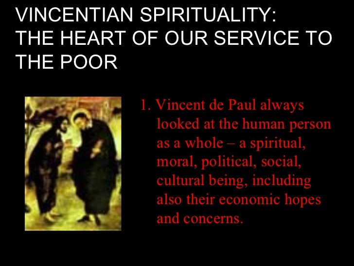 VINCENTIAN SPIRITUALITY:THE HEART OF OUR SERVICE TOTHE POOR          1. Vincent de Paul always             looked at the h...