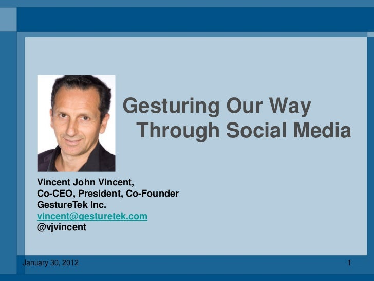 Gesturing Our Way                      Through Social Media    Vincent John Vincent,    Co-CEO, President, Co-Founder    G...