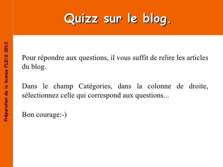 Quizz sur le blog.Préparation de la licence FLE/S 2012                                       Pour répondre aux questions, ...