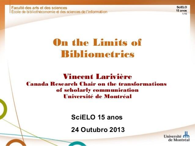 Faculté des arts et des sciences École de bibliothéconomie et des sciences de l'information  On the Limits of Bibliometric...
