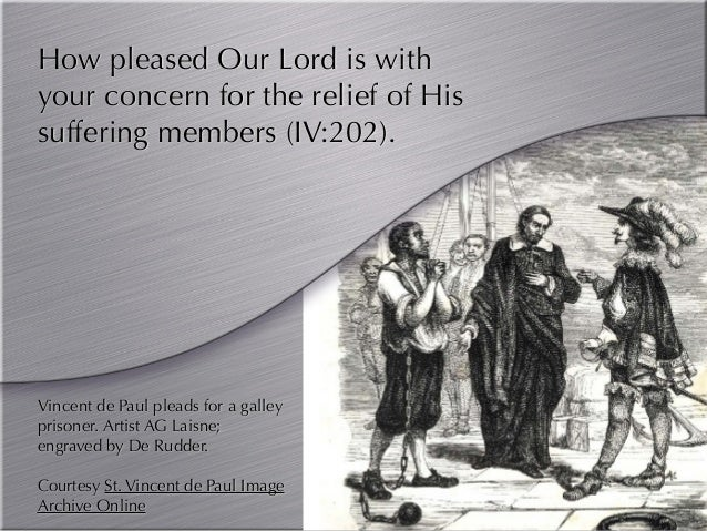 How pleased Our Lord is with your concern for the relief of His suffering members (IV:202). Vincent de Paul pleads for a g...
