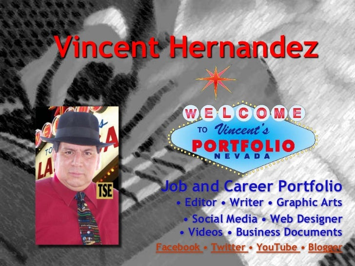 Vincent Hernandez<br /> Job and Career Portfolio• Editor • Writer • Graphic Arts<br />• Social Media • Web Designer • Vide...