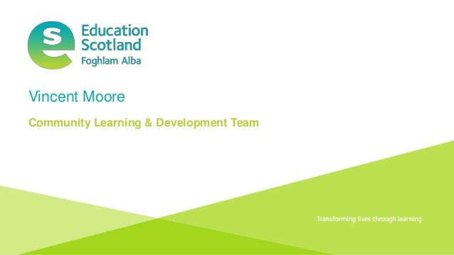 Document title Transforming lives through learning Vincent Moore Community Learning & Development Team