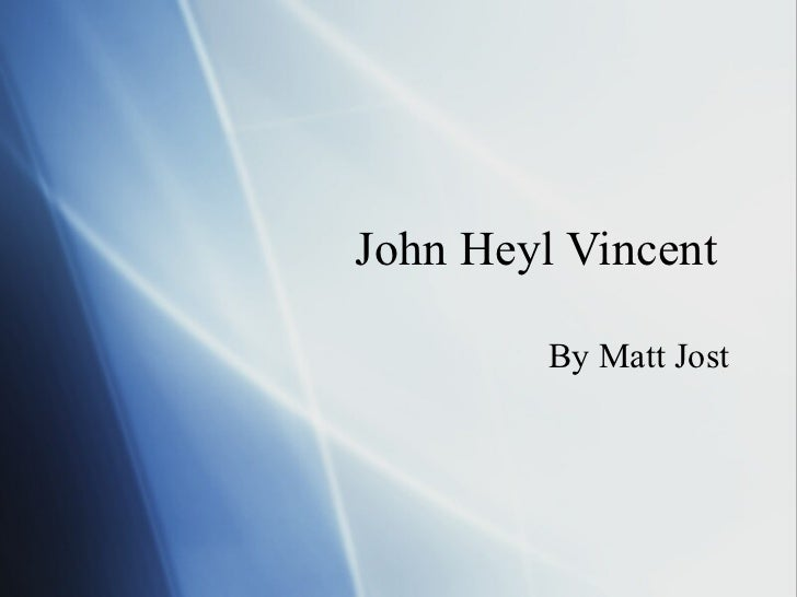 John Heyl Vincent  By Matt Jost