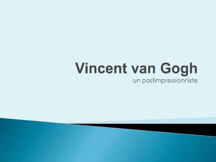 Vincent van Goghun postimpressionniste<br />
