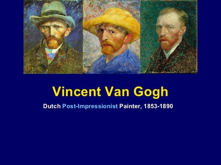 Vincent Van Gogh Dutch Post-Impressionist Painter, 1853-1890