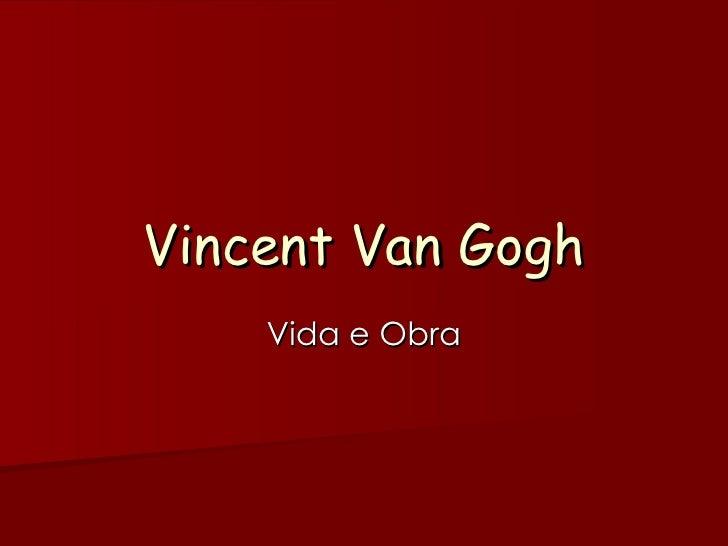 Vincent Van Gogh    Vida e Obra
