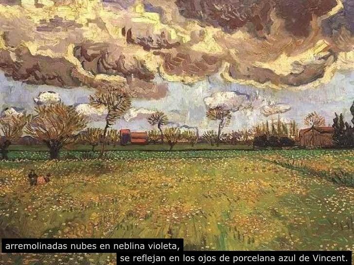 arremolinadas nubes en neblina violeta, se reflejan en los ojos de porcelana azul de Vincent.