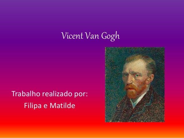Vicent Van Gogh Trabalho realizado por: Filipa e Matilde