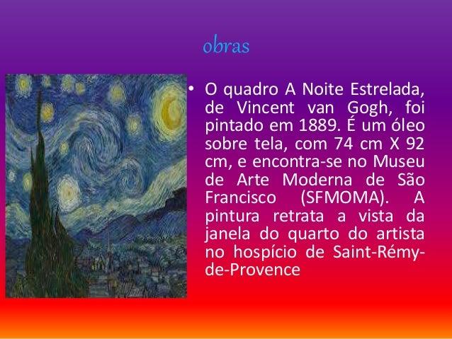 obras • O quadro A Noite Estrelada, de Vincent van Gogh, foi pintado em 1889. É um óleo sobre tela, com 74 cm X 92 cm, e e...