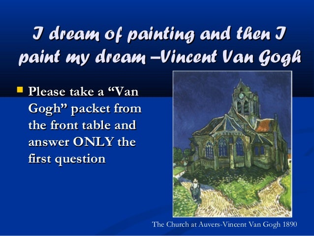 """I dream of painting and then I paint my dream –Vincent Van Gogh   Please take a """"Van Gogh"""" packet from the front table an..."""