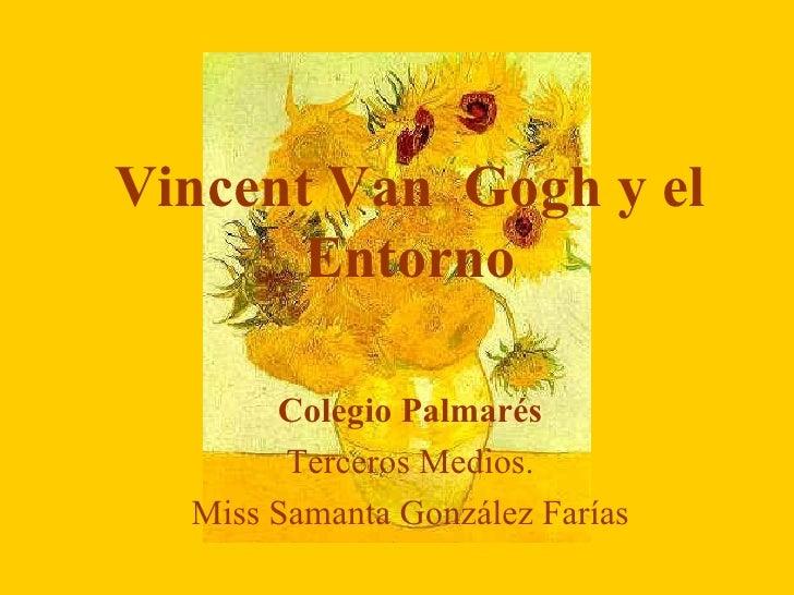 Vincent Van  Gogh y el Entorno Colegio Palmarés Terceros Medios. Miss Samanta González Farías
