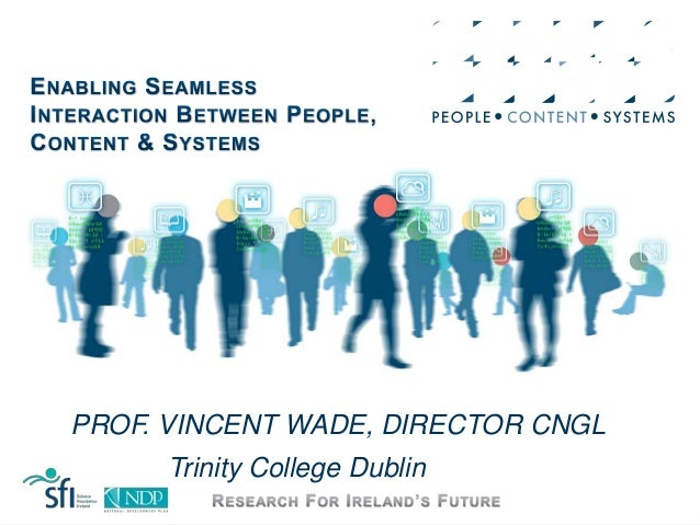 PROF. VINCENT WADE, DIRECTOR CNGLTrinity College Dublin