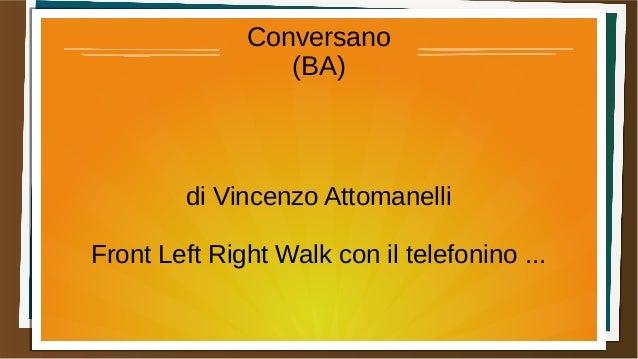 Conversano (BA) di Vincenzo Attomanelli Front Left Right Walk con il telefonino ...