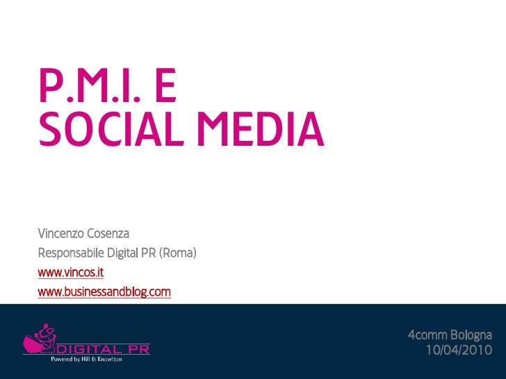 P.M.I. E SOCIAL MEDIA Vincenzo Cosenza Responsabile Digital PR (Roma) www.vincos.it www.businessandblog.com               ...