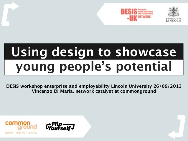 DESIS workshop enterprise and employability Lincoln University 26/09/2013 Vincenzo Di Maria, network catalyst at commongro...