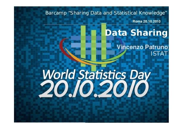 "Data Sharing Vincenzo Patruno ISTAT Roma 20.10.2010 Barcamp ""Sharing Data and Statistical Knowledge"""