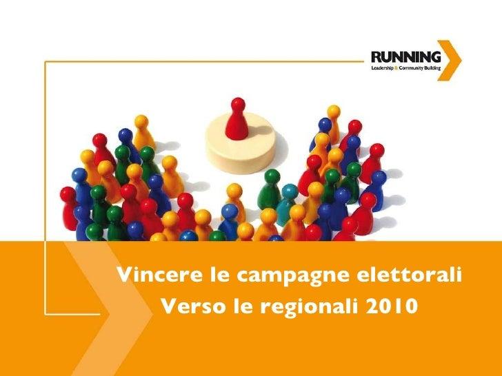 Vincere le campagne elettorali Verso le regionali 2010