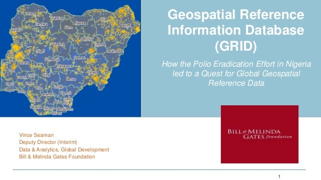 Geospatial Reference Information Database (GRID) How the Polio Eradication Effort in Nigeria led to a Quest for Global Geo...