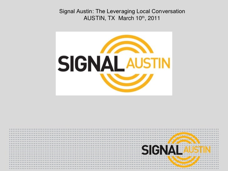 Signal Austin: The Leveraging Local Conversation AUSTIN, TX  March 10 th , 2011