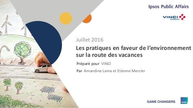 1 Préparé pour Par Les pratiques en faveur de l'environnement sur la route des vacances VINCI Juillet 2016 Amandine Lama e...