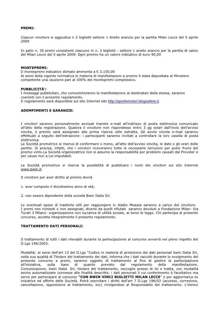 PREMI:  Ciascun vincitore si aggiudica n 2 biglietti settore 1 Anello arancio per la partita Milan Lecce del 5 aprile 2009...