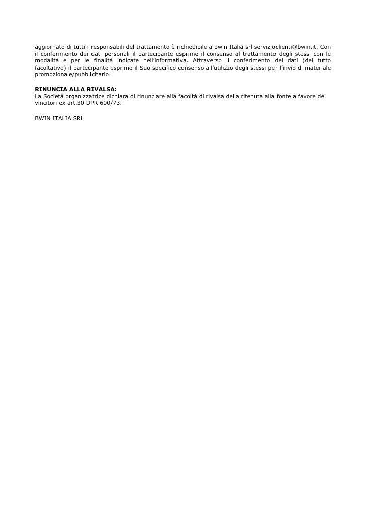aggiornato di tutti i responsabili del trattamento è richiedibile a bwin Italia srl servizioclienti@bwin.it. Con il confer...