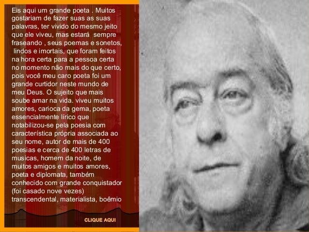 Eis aqui um grande poeta . Muitos gostariam de fazer suas as suas palavras, ter vivido do mesmo jeito que ele viveu, mas e...