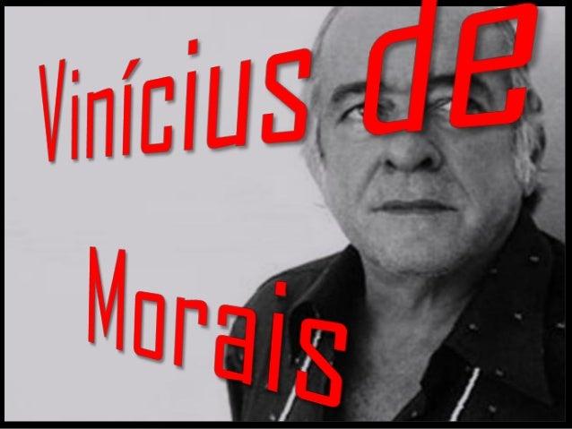  Marcus Vinicius de Moraes nasceu no Rio de Janeiro em 19 de outubro de 1913 foi um diplomata, dramaturgo, jornalista, po...