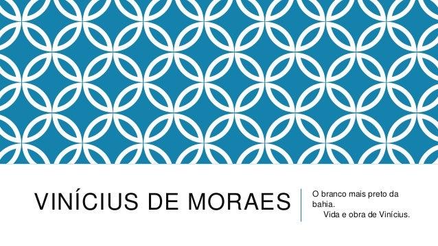 VINÍCIUS DE MORAESO branco mais preto dabahia.Vida e obra de Vinícius.