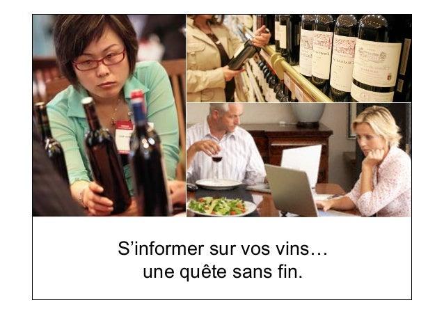 Sur les smartphones    Les réseaux sociauxEt une infinité d'applications  S'informer sur vos vins…     une quête sans fin.