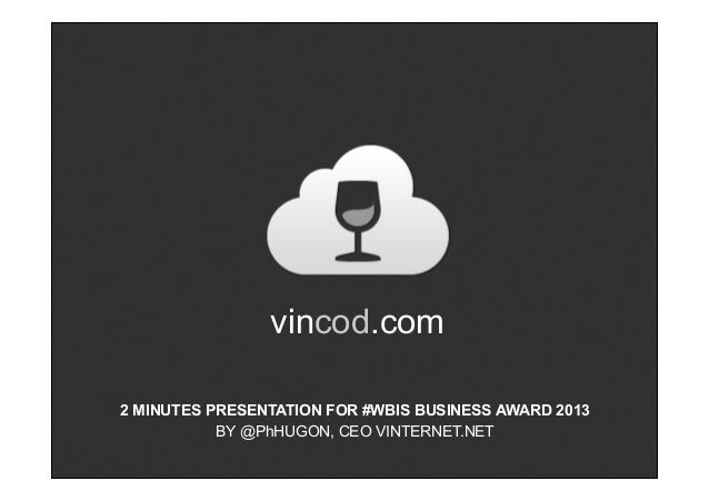 vincod.com2 MINUTES PRESENTATION FOR #WBIS BUSINESS AWARD 2013           BY @PhHUGON, CEO VINTERNET.NET