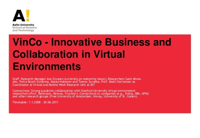 VinCo - Innovative Business andCollaboration in VirtualEnvironmentsStaff: Research Manager Anu Sivunen (currently on mater...