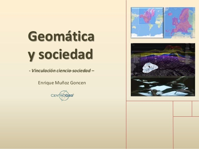 Geomática y sociedad - Vinculación ciencia-sociedad – Enrique Muñoz Goncen