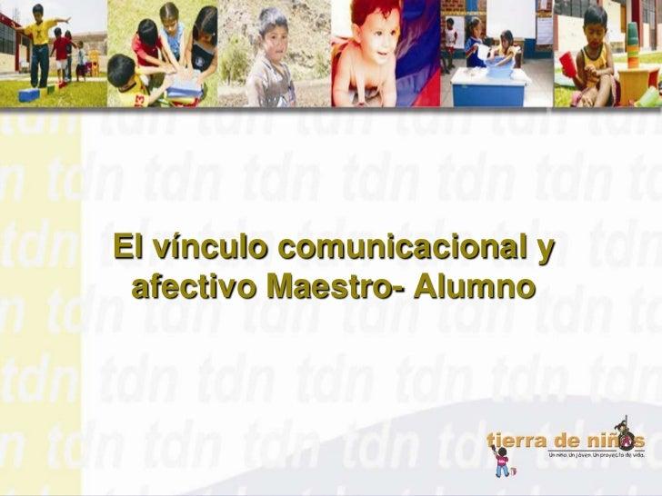 El vínculo comunicacional y afectivo Maestro- Alumno