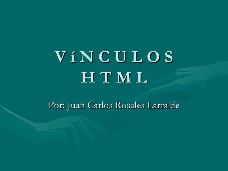 V í N C U L O S H T M L Por: Juan Carlos Rosales Larralde