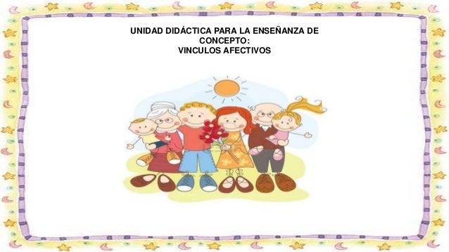 UNIDAD DIDÁCTICA PARA LA ENSEÑANZA DE CONCEPTO: VINCULOS AFECTIVOS