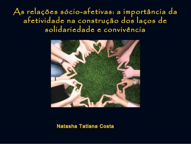 As relações sócio-afetivas: a importância da afetividade na construção dos laços de solidariedade e convivência  Natasha T...