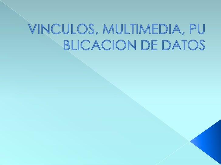 VINCULOS   MULTIMEDIA     › VIDEO     › AUDIO     PUBLICACION DE DIAPOSITIVAS 