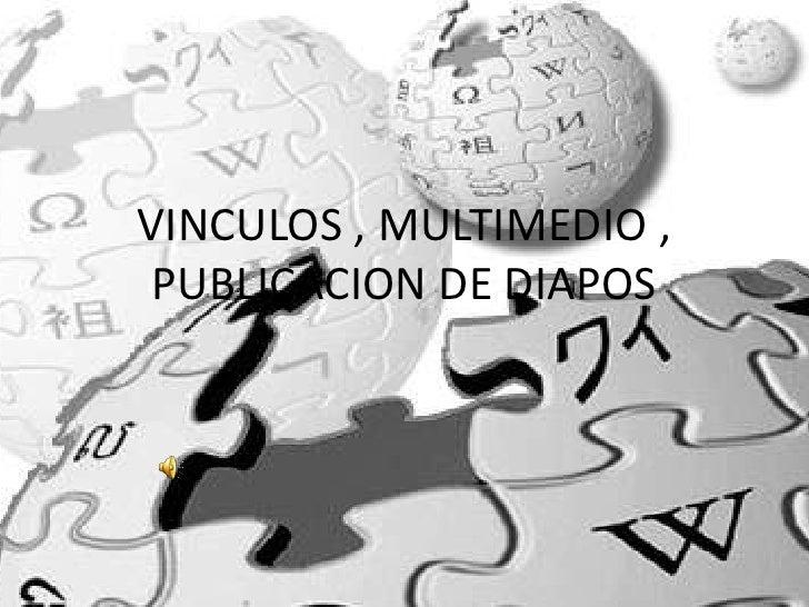 VINCULOS , MULTIMEDIO ,  PUBLICACION DE DIAPOS