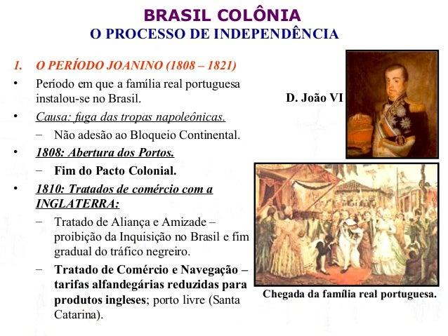 BRASIL COLÔNIA O PROCESSO DE INDEPENDÊNCIA 1. • • • •  O PERÍODO JOANINO (1808 – 1821) Período em que a família real portu...